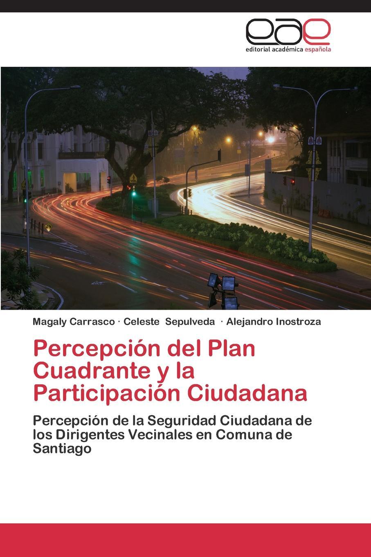 Carrasco Magaly, Sepulveda Celeste, Inostroza Alejandro Percepcion del Plan Cuadrante y La Participacion Ciudadana
