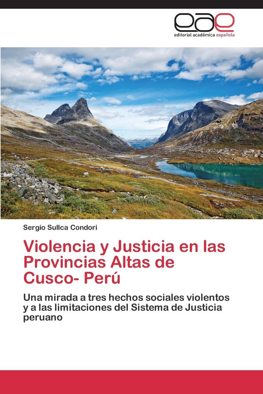 Sullca Condori Sergio Violencia y Justicia En Las Provincias Altas de Cusco- Peru lisa picott justicia transicional y participacion ciudadana en colombia 2005 2013