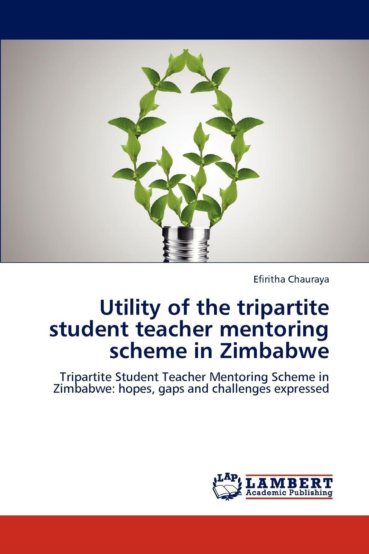 Efiritha Chauraya Utility of the Tripartite Student Teacher Mentoring Scheme in Zimbabwe недорго, оригинальная цена
