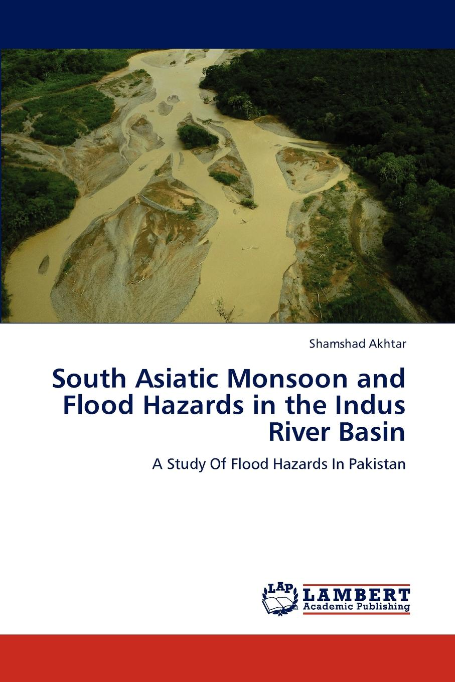 Shamshad Akhtar South Asiatic Monsoon and Flood Hazards in the Indus River Basin water foootprint of some selected crops of pakistan