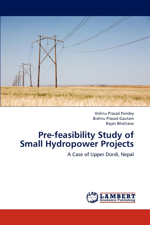Vishnu Prasad Pandey, Bishnu Prasad Gautam, Rajan Bhattarai Pre-Feasibility Study of Small Hydropower Projects