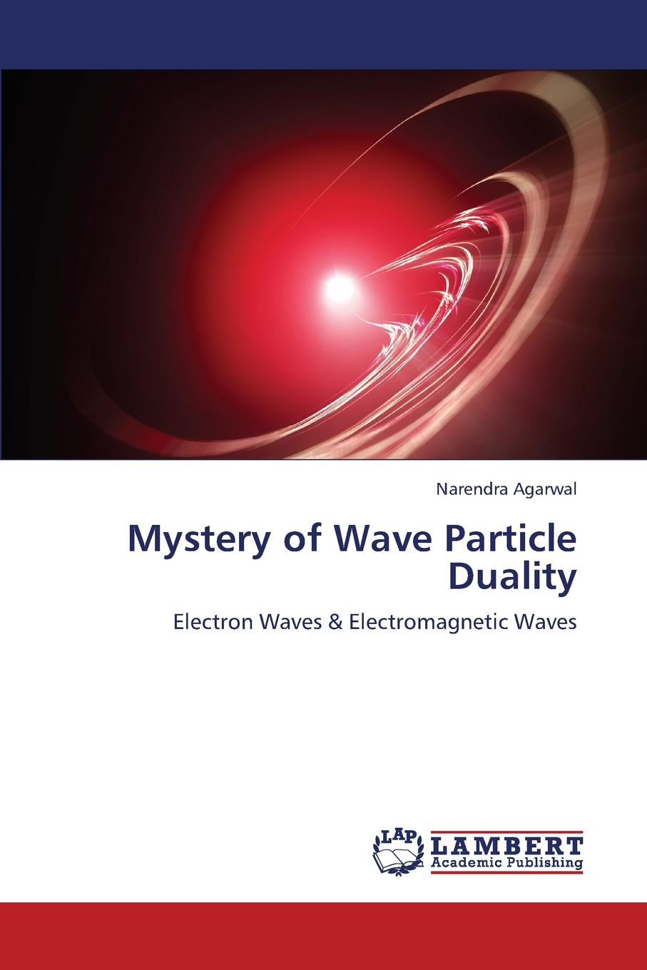 Agarwal Narendra Mystery of Wave Particle Duality date with mystery