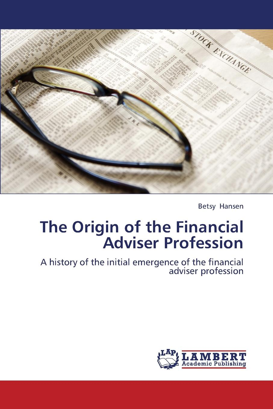 Hansen Betsy The Origin of the Financial Adviser Profession tanya beder s financial engineering the evolution of a profession