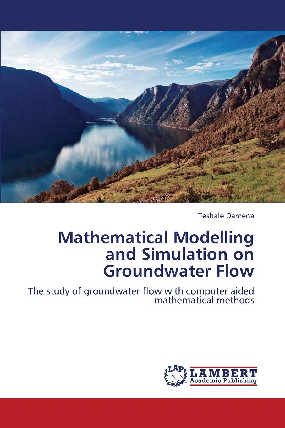 Damena Teshale Mathematical Modelling and Simulation on Groundwater Flow stehlik jiri mathematical and computational methods and algorithms in biomechanics human skeletal systems isbn 9781118006429