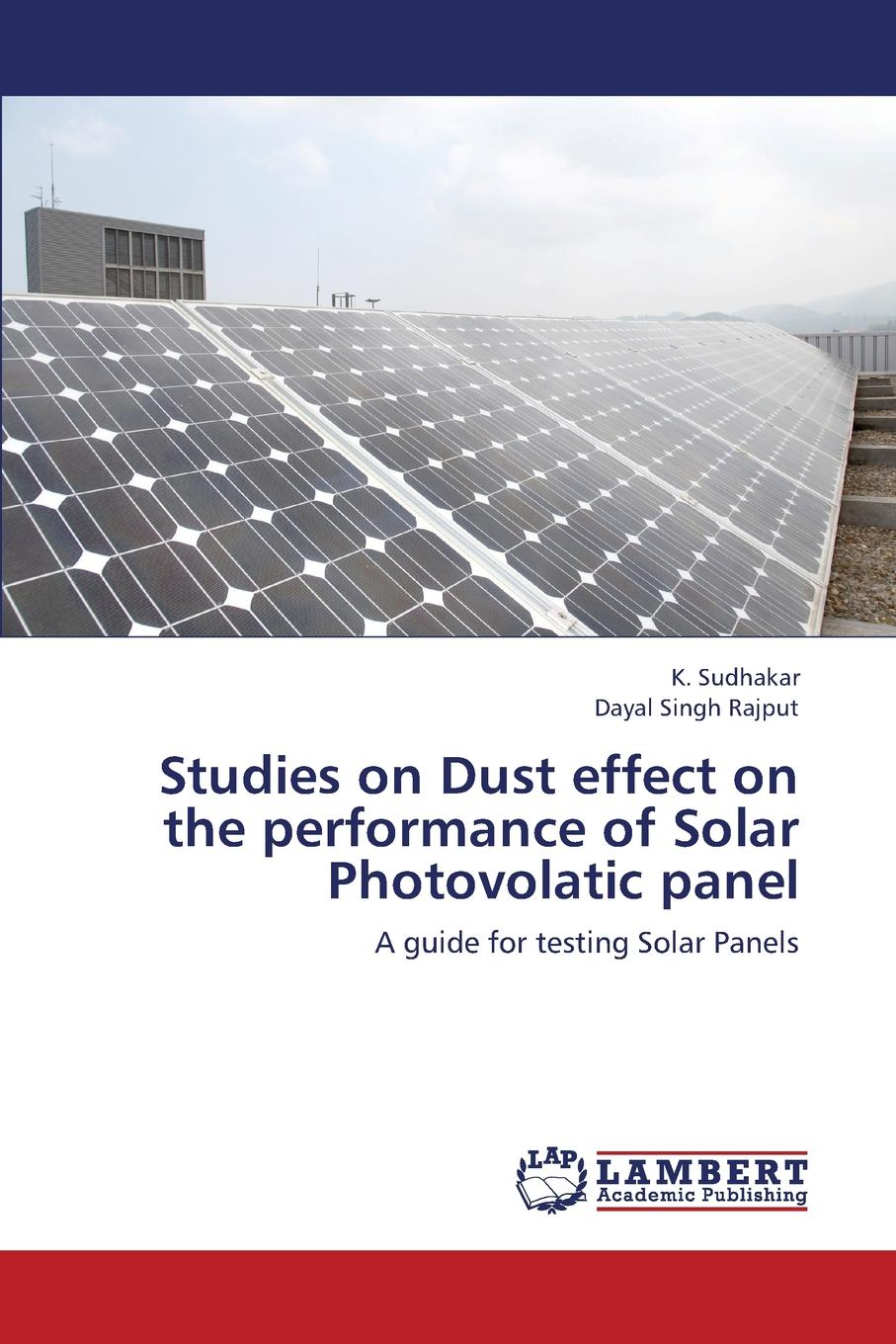 Sudhakar K., Rajput Dayal Singh Studies on Dust effect on the performance of Solar Photovolatic panel jumaah raihan sulaiman new technique for maximum power point tracker on photovoltaic systems