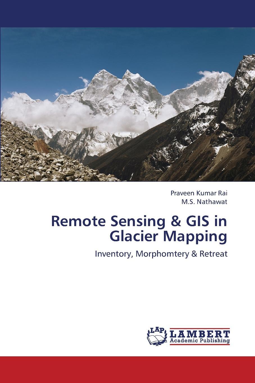Rai Praveen Kumar, Nathawat M.S. Remote Sensing . GIS in Glacier Mapping mukesh singh boori and vit vozenilek assessing exposer intensity through remote sensing and gis technology