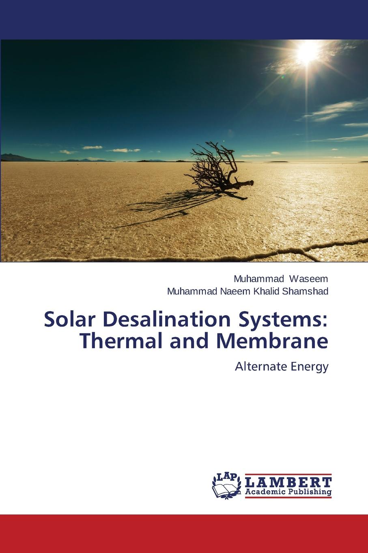 Waseem Muhammad, Naeem Khalid Shamshad Muhammad Solar Desalination Systems. Thermal and Membrane debajyoti bose krishnam goyal vidushi bhardwaj design and development of a solar parabolic concentrator and integration with a solar desalination system