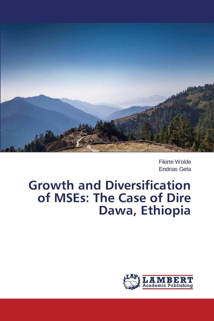 Wolde Fikirte, Geta Endrias Growth and Diversification of MSEs. The Case of Dire Dawa, Ethiopia keshra sangwal nucleation and crystal growth metastability of solutions and melts