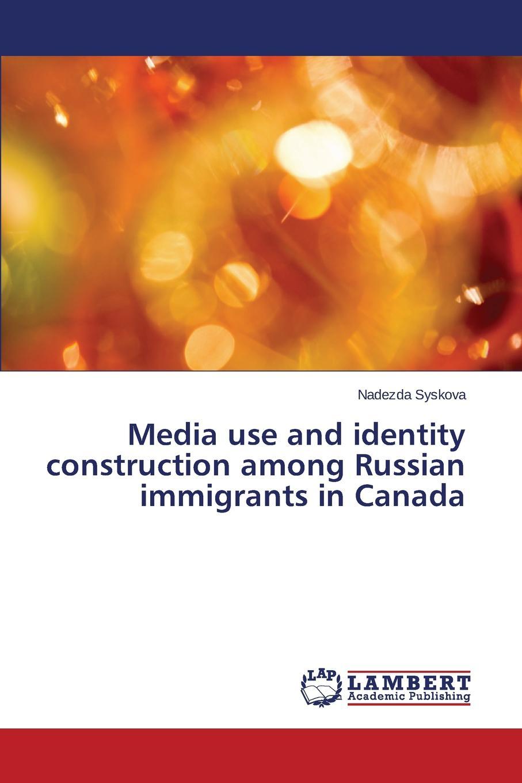 Syskova Nadezda Media use and identity construction among Russian immigrants in Canada