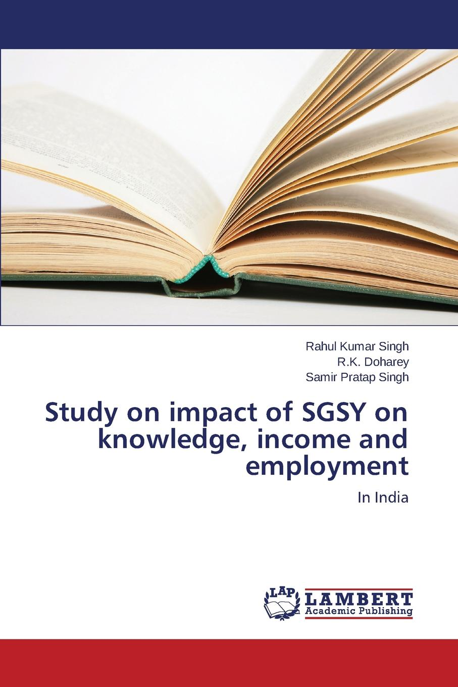 Singh Rahul Kumar, Doharey R.K., Singh Samir Pratap Study on impact of SGSY on knowledge, income and employment development banks in rural social change