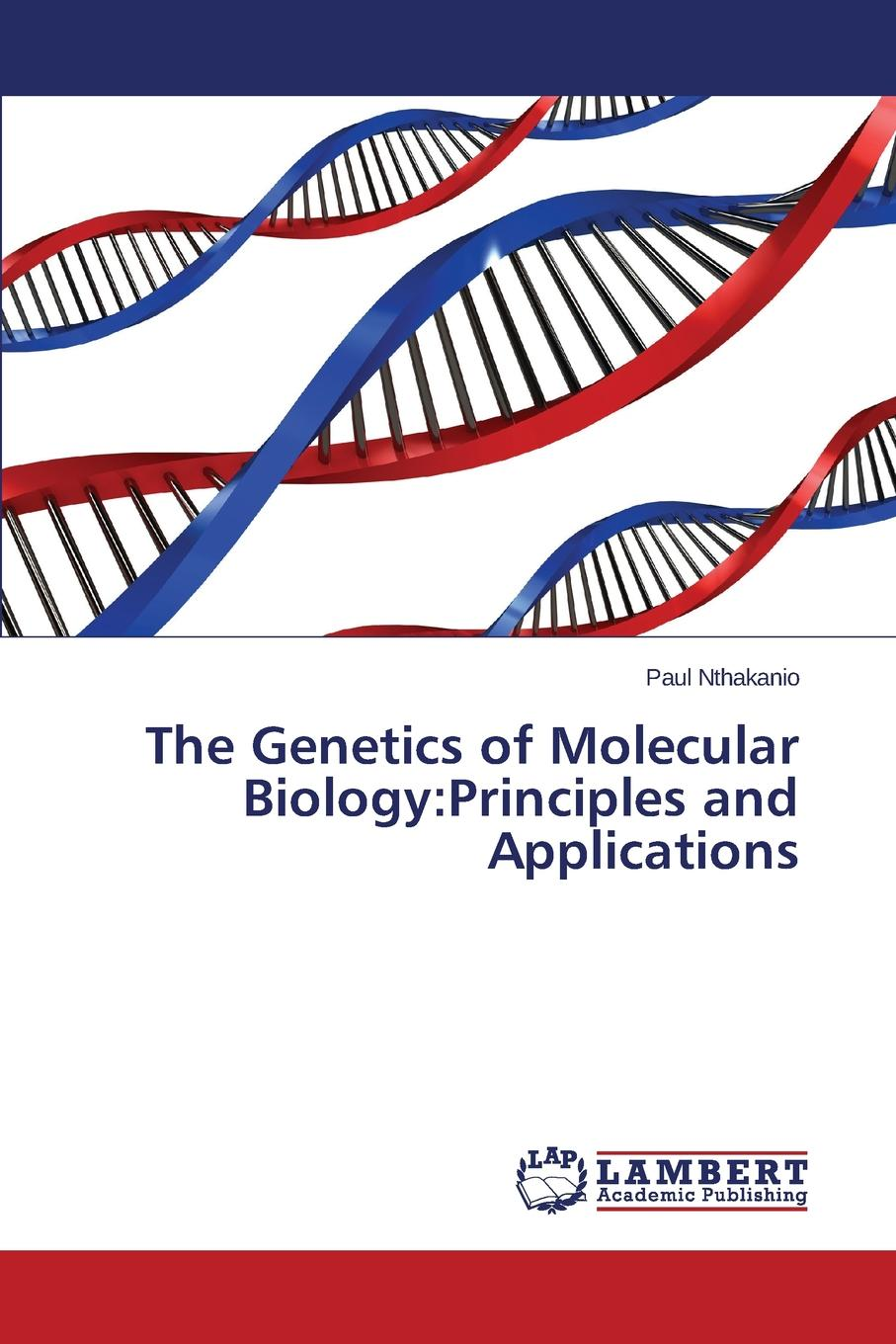 Nthakanio Paul The Genetics of Molecular Biology. Principles and Applications biology of freedom