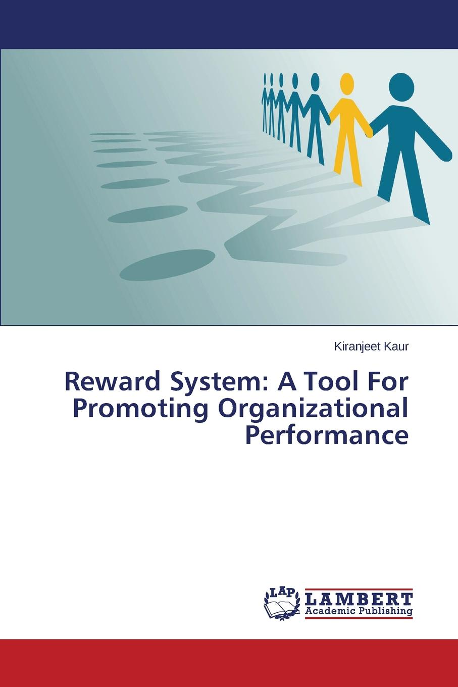 Kaur Kiranjeet Reward System. A Tool for Promoting Organizational Performance motivation and action