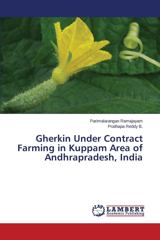 цены на Ramajayam Parimalarangan, Reddy B. Prathapa Gherkin Under Contract Farming in Kuppam Area of Andhrapradesh, India  в интернет-магазинах
