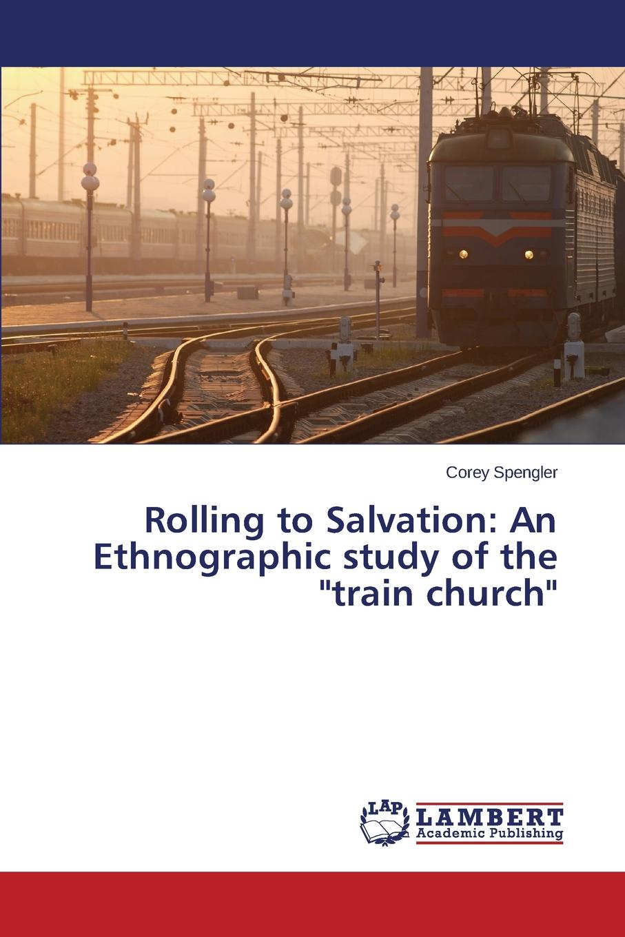 Spengler Corey Rolling to Salvation. An Ethnographic Study of the Train Church strangers on the train