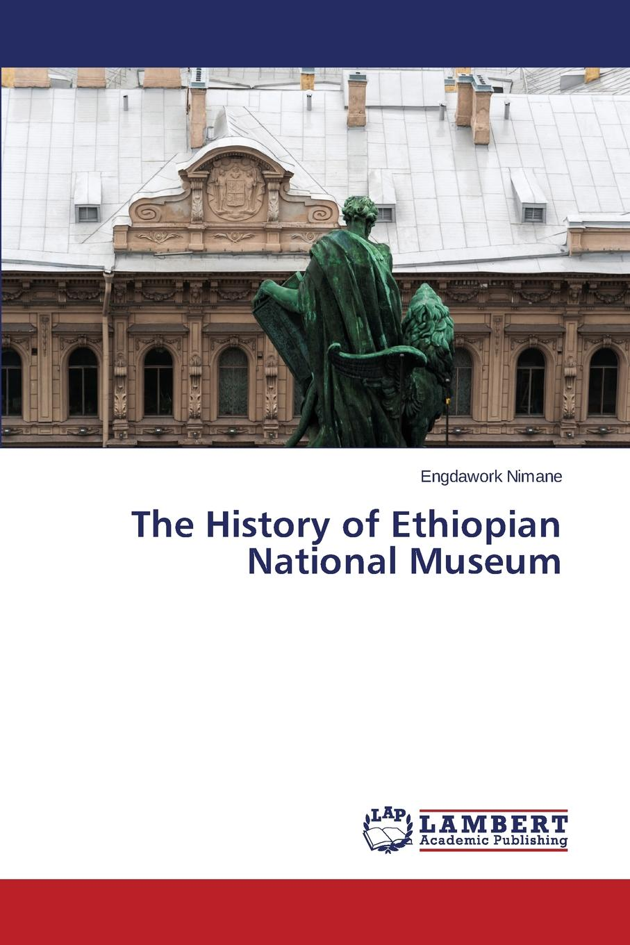 Nimane Engdawork The History of Ethiopian National Museum цена