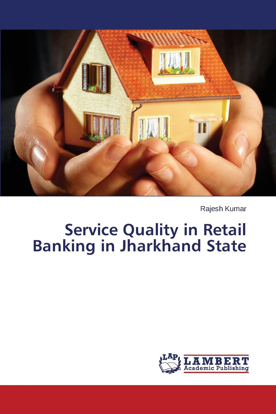 Kumar Rajesh Service Quality in Retail Banking in Jharkhand State deborah dilley k essentials of banking isbn 9780470332269