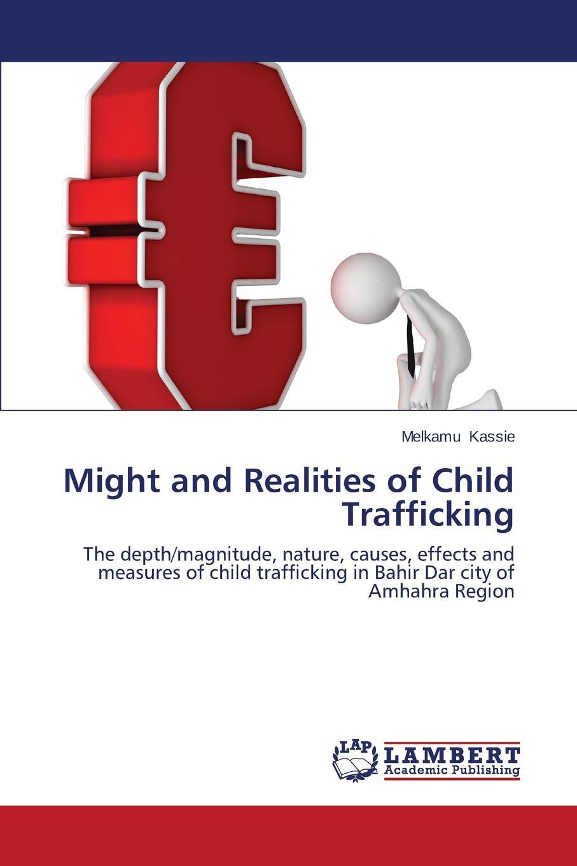 Kassie Melkamu Might and Realities of Child Trafficking цена в Москве и Питере