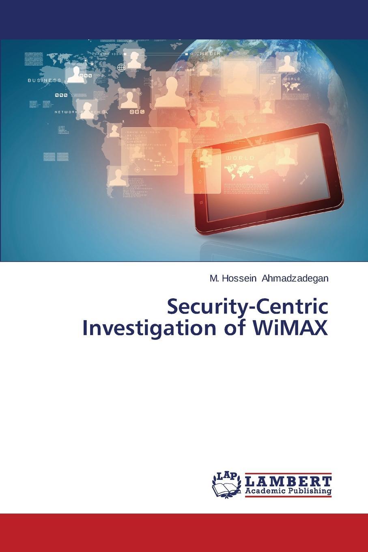 цены на Ahmadzadegan M. Hossein Security-Centric Investigation of WiMAX  в интернет-магазинах
