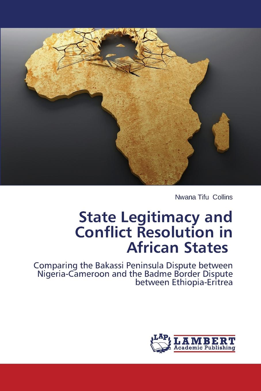 Collins Nwana Tifu State Legitimacy and Conflict Resolution in African States the eu s capacity for conflict resolution