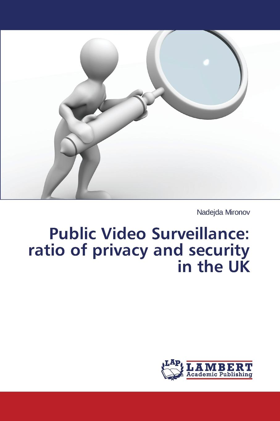 Mironov Nadejda Public Video Surveillance. Ratio of Privacy and Security in the UK david holtzman h privacy lost how technology is endangering your privacy