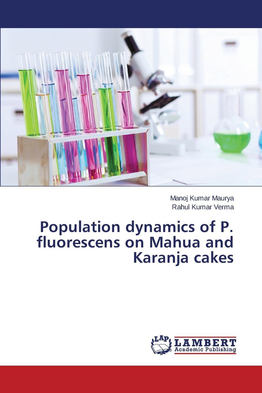 Maurya Manoj Kumar, Verma Rahul Kumar Population dynamics of P. fluorescens on Mahua and Karanja cakes недорго, оригинальная цена