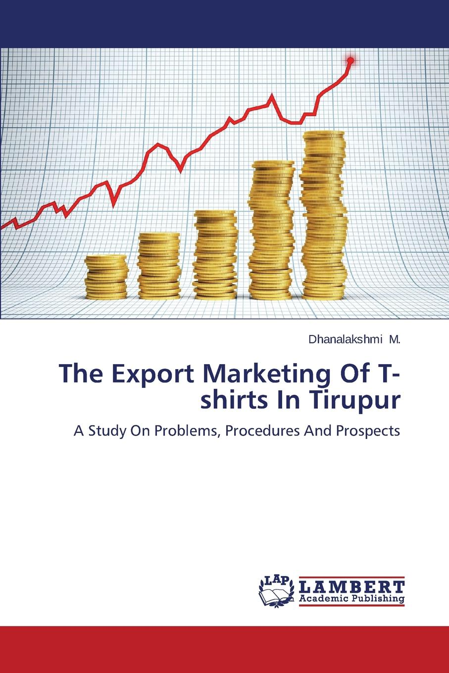 M. Dhanalakshmi The Export Marketing of T-Shirts in Tirupur indian agricultural export in the liberalized era