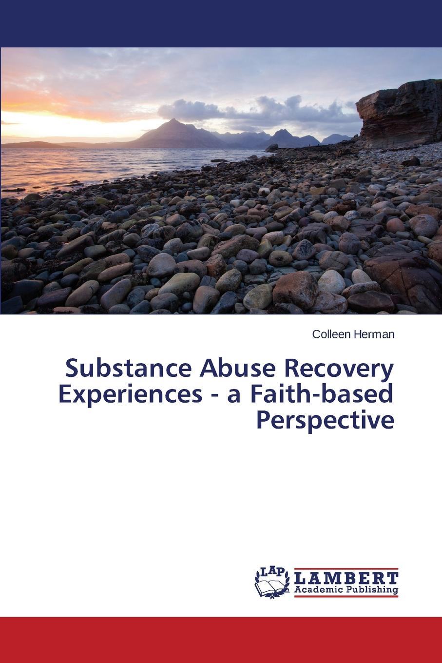 Herman Colleen Substance Abuse Recovery Experiences - A Faith-Based Perspective maeve wallace irish students views on school substance abuse prevention programme