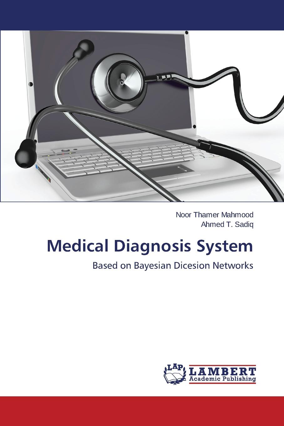 Thamer Mahmood Noor, T. Sadiq Ahmed Medical Diagnosis System william mark d performance based gear metrology kinematic transmission error computation and diagnosis isbn 9781118357880