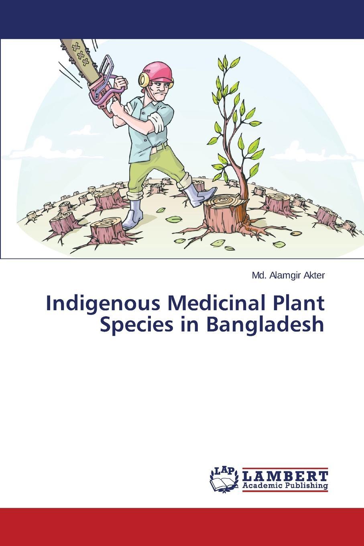 Akter MD Alamgir Indigenous Medicinal Plant Species in Bangladesh недорго, оригинальная цена