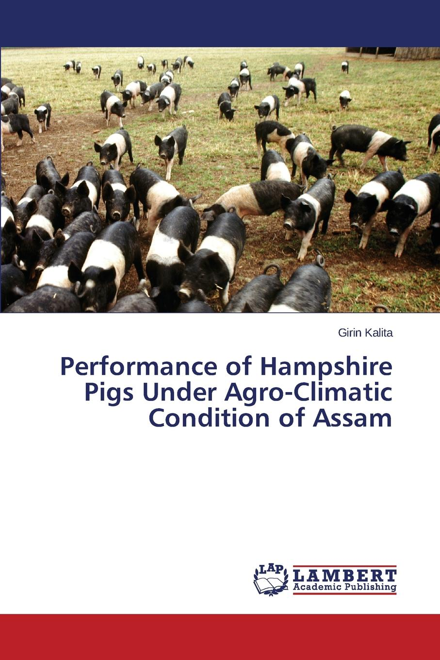 Kalita Girin Performance of Hampshire Pigs Under Agro-Climatic Condition of Assam недорго, оригинальная цена