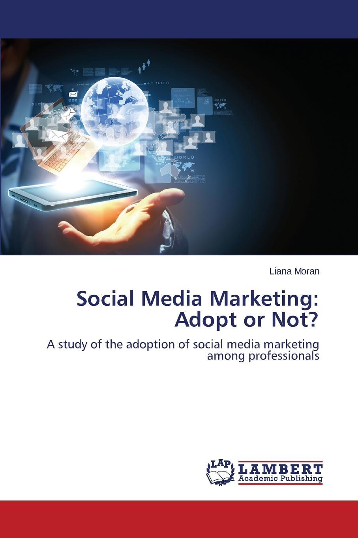 Moran Liana Social Media Marketing. Adopt or Not. shiv singh social media marketing for dummies