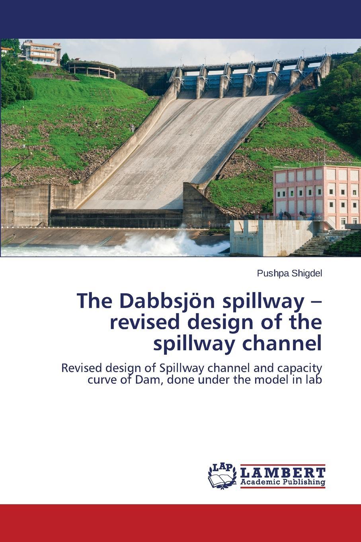 Shigdel Pushpa The Dabbsjon Spillway - Revised Design of the Spillway Channel цена и фото