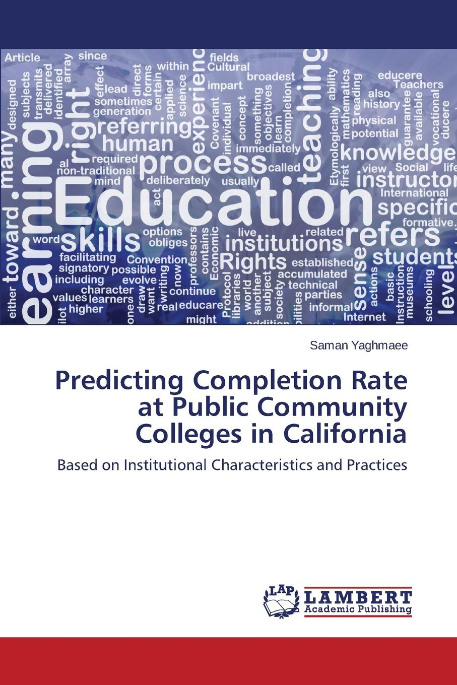 Yaghmaee Saman Predicting Completion Rate at Public Community Colleges in California yaghmaee saman predicting completion rate at public community colleges in california