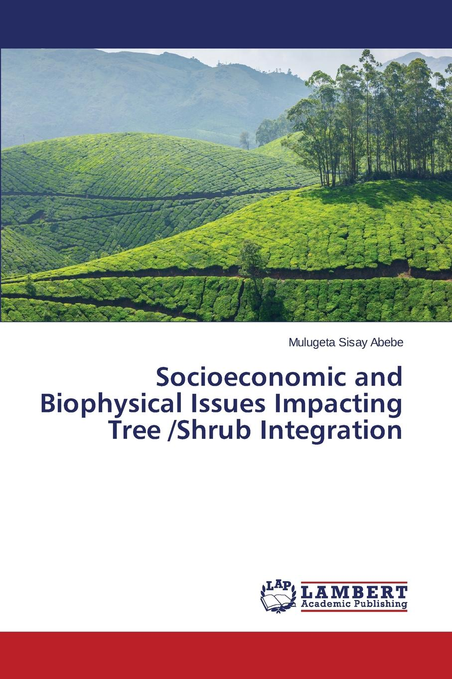 Abebe Mulugeta Sisay Socioeconomic and Biophysical Issues Impacting Tree /Shrub Integration