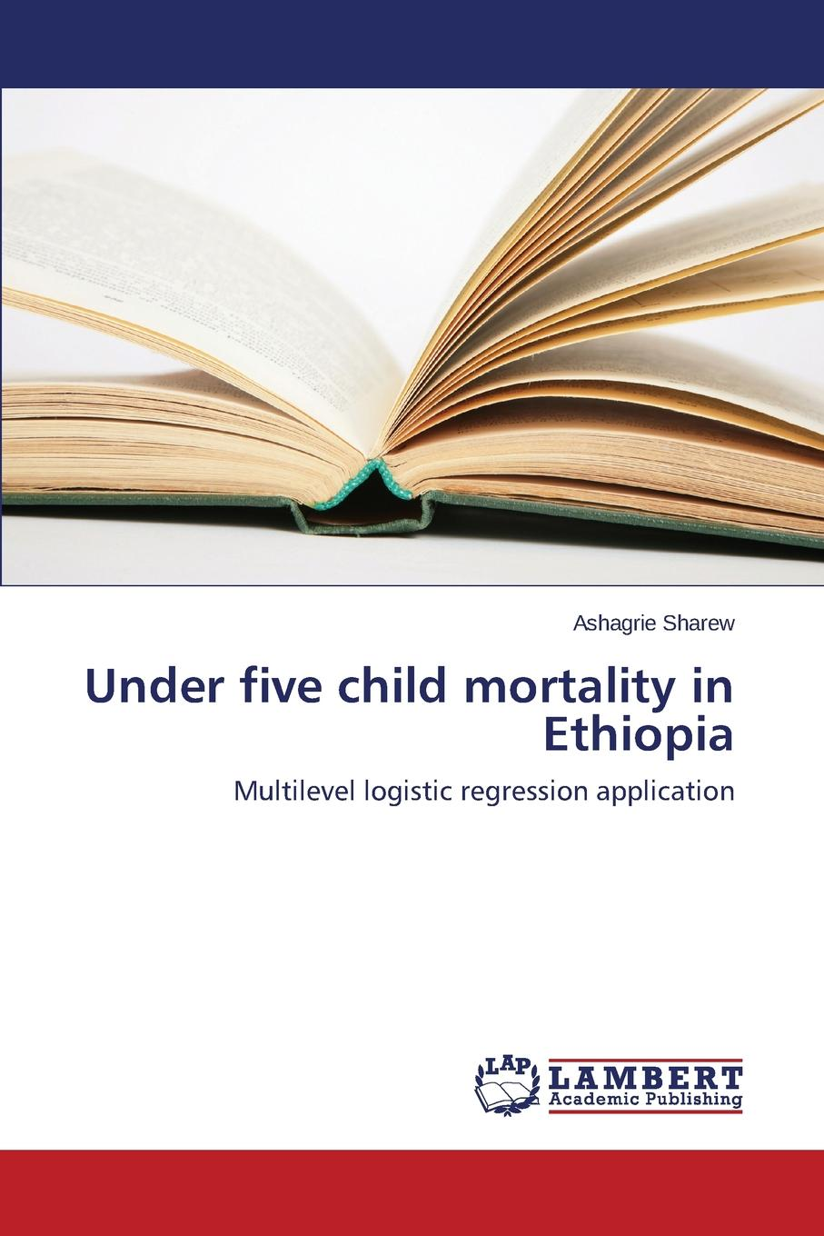 Sharew Ashagrie Under Five Child Mortality in Ethiopia logistic management