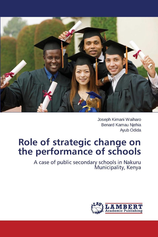 цены на Waiharo Joseph Kimani, Njehia Benard Kamau, Odida Ayub Role of Strategic Change on the Performance of Schools  в интернет-магазинах