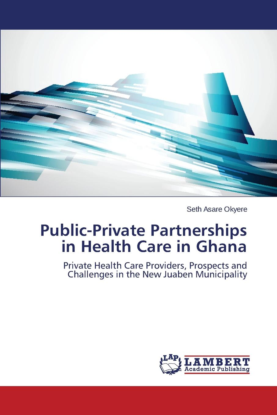 Asare Okyere Seth Public-Private Partnerships in Health Care in Ghana sustainability of health insurance in ghana