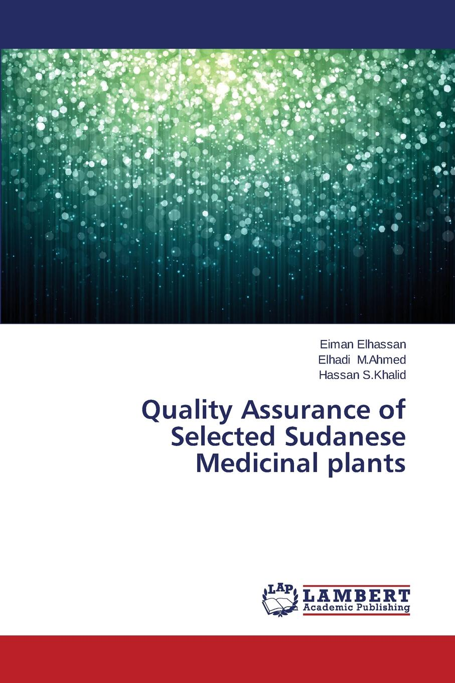Elhassan Eiman, M. Ahmed Elhadi, S. Khalid Hassan Quality Assurance of Selected Sudanese Medicinal Plants цена