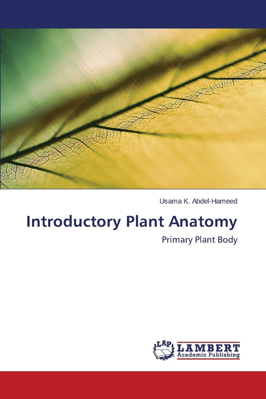 Abdel-Hameed Usama K. Introductory Plant Anatomy the anatomy of myth