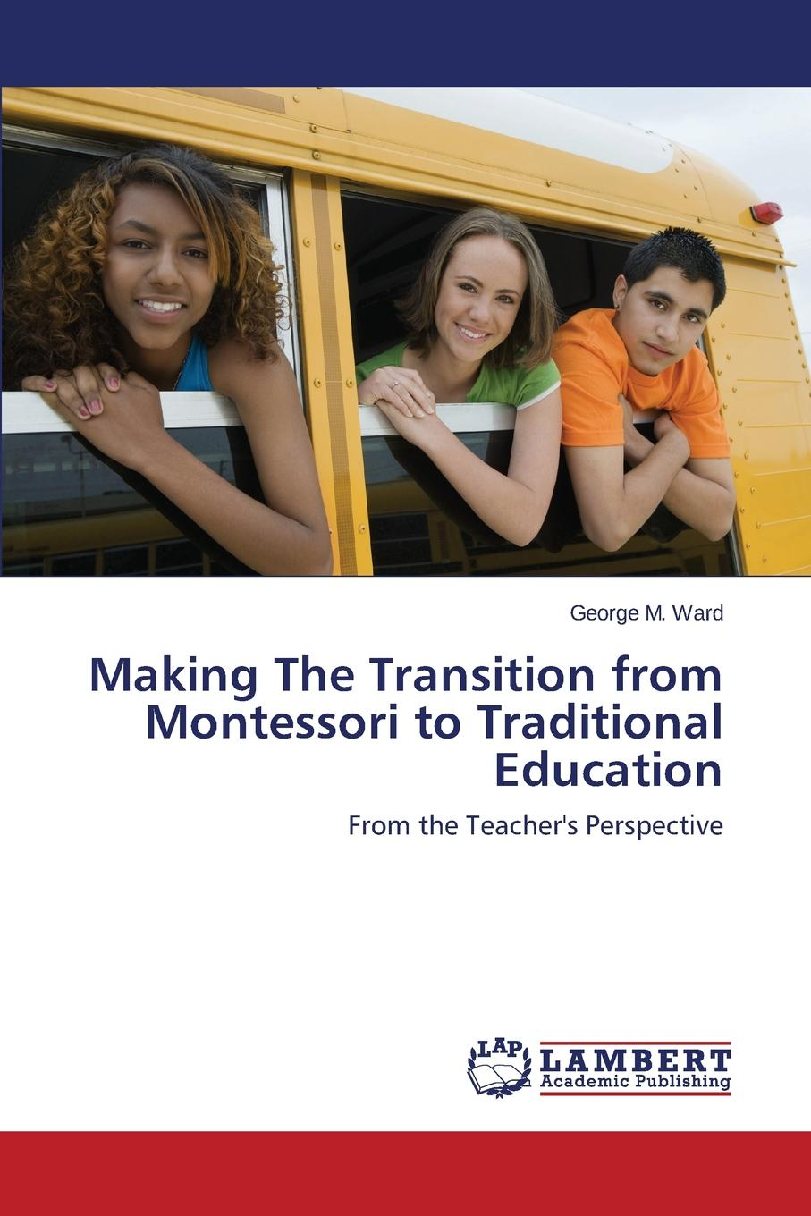 Ward George M. Making the Transition from Montessori to Traditional Education a case study of orphanage experience
