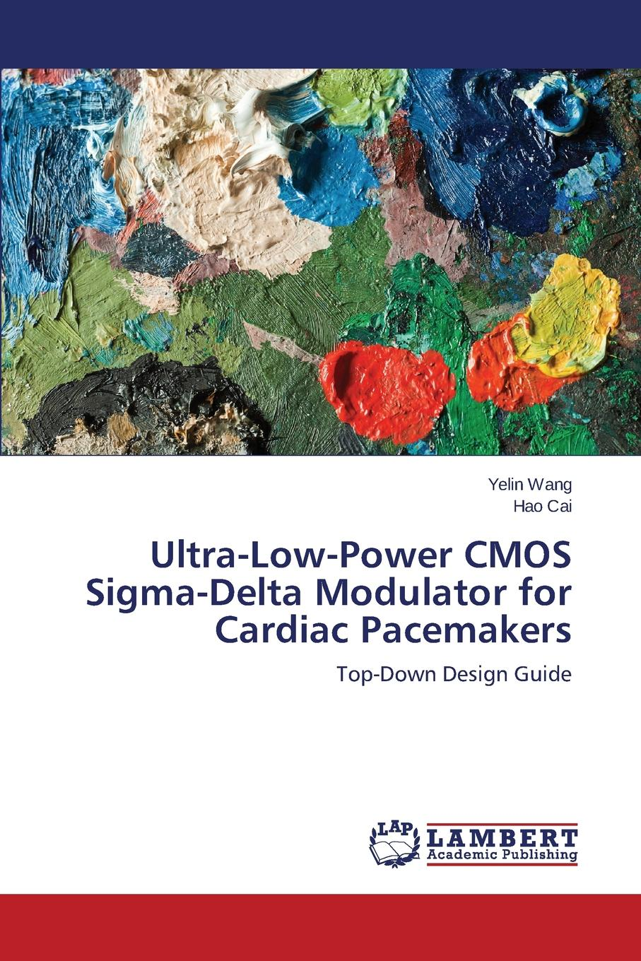 Wang Yelin, Cai Hao Ultra-Low-Power CMOS SIGMA-Delta Modulator for Cardiac Pacemakers low power mixed mode circuit design of sar adc