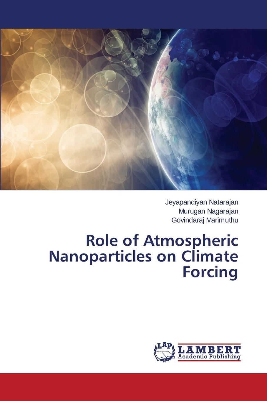 Natarajan Jeyapandiyan, Nagarajan Murugan, Marimuthu Govindaraj Role of Atmospheric Nanoparticles on Climate Forcing mcguire bill climate forcing of geological hazards