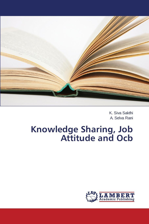 Sakthi K. Siva, Rani a. Selva Knowledge Sharing, Job Attitude and Ocb недорго, оригинальная цена