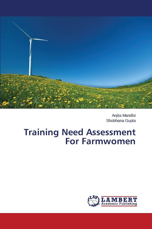 Mandloi Anjita, Gupta Shobhana Training Need Assessment for Farmwomen недорго, оригинальная цена