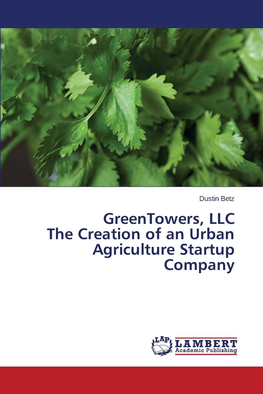 Betz Dustin Greentowers, LLC the Creation of an Urban Agriculture Startup Company flower production in soilless culture
