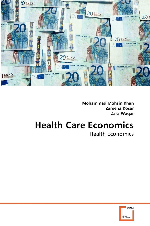 Mohammad Mohsin Khan, Zareena Kosar, Zara Waqar Health Care Economics shay patrick d advances in health care organization theory