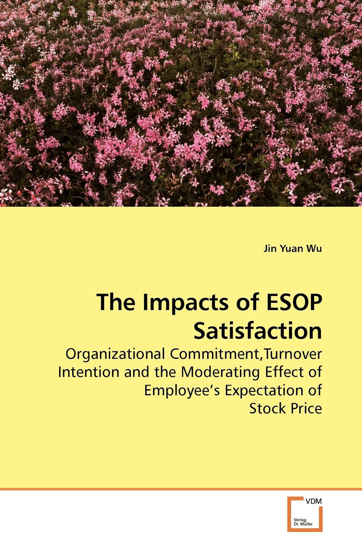 Jin Yuan Wu The Impacts of ESOP Satisfaction недорго, оригинальная цена
