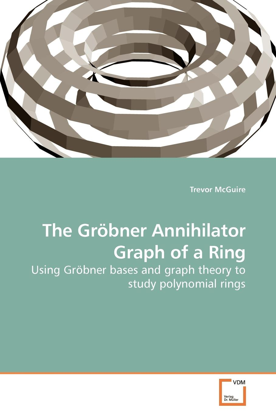 Trevor McGuire The Grobner Annihilator Graph of a Ring xavier lorca tree based graph partitioning constraint