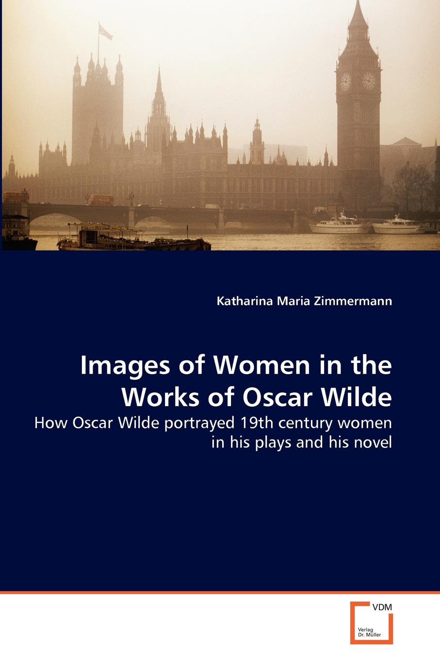 Katharina Maria Zimmermann Images of Women in the Works of Oscar Wilde oscar wilde the ballad of reading gaol a poetry
