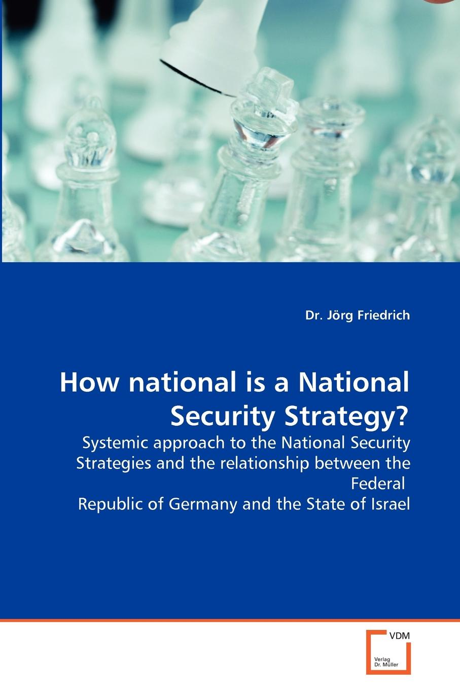 Dr. Jörg Friedrich How national is a National Security Strategy. national security